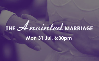 The Anointed Marriage: 31 July, 3, 7, 10, 12, 13 Aug (PE)